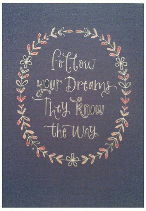 Lyssna till ditt hjärta och följa dina drömmar!